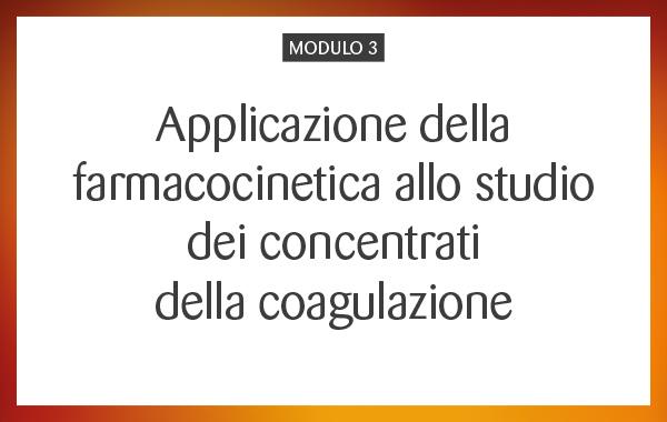 MOD 03 – Applicazione della farmacocinetica allo studio dei concentrati della coagulazione