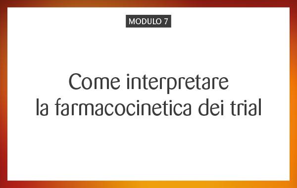 MOD 07 – Come interpretare la farmacocinetica dei trial